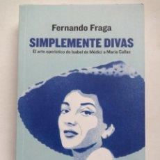 Libros de segunda mano: SIMPLEMENTE DIVAS. FERNANDO FRAGA. EDICIONES FÓRCOLA. ESPAÑA 2015. ÓPERA. MARÍA CALLAS. . Lote 136077778