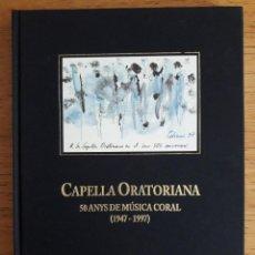Libros de segunda mano: CAPELLA ORATONIANA 50 ANYS DE MUSICA CORAL 1947-1997 / PROLEG ANGEL ALBA / EDI. CAPELLA ORATONIANA /. Lote 137710342