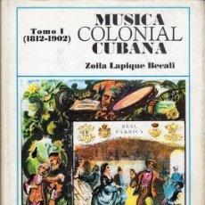 Libros de segunda mano: MÚSICA COLONIAL CUBANA. ZOILA LAPIQUE BECALI. TOMO I. Lote 139154970