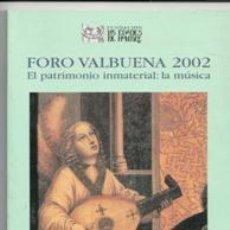 Libros de segunda mano: FORO VALBUENA 2002. EL PATRIMONIO INMATERIAL. LA MÚSICA. Lote 139785065