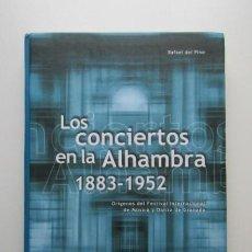 Libros de segunda mano: LOS CONCIERTOS EN LA ALHAMBRA 1883 -1952, ORIGENES DEL FESTIVAL INTERNACIONAL MUSICA Y DANZA GRANADA. Lote 140337926