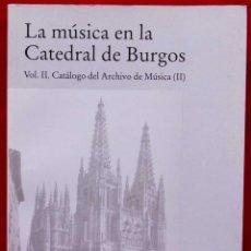 Libros de segunda mano: LA MÚSICA EN LA CATEDRAL DE BURGOS. VOL. 2. AÑO: 1995. CATÁLOGO DEL ARCHIVO DE MÚSICA. (II). Lote 141228214