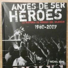 Libros de segunda mano: ANTES DE SER HÉROES. LA HISTORIA DE HÉROES DEL SILENCIO, 1980-2007. MÍCHEL ROYO. 2007.. Lote 142506030
