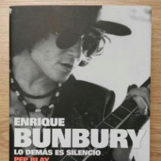 Libros de segunda mano: ENRIQUE BUNBURY. LO DEMÁS ES SILENCIO. PEP BLAY. PLAZA JANÉS, 2007.. Lote 142506074