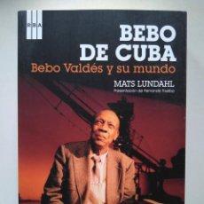Libros de segunda mano: BEBO DE CUBA. BEBO VALDÉS Y SU MUNDO. MATS LUNDAHL. PRESENTACIÓN DE FERNANDO TRUEBA. SIN CD. Lote 142973206