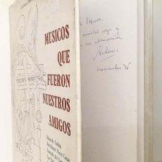 Libros de segunda mano: FERNÁNDEZ-CID : MÚSICOS QUE FUERON NUESTROS AMIGOS. (CON AUTÓGRAFO DEL AUTOR. Lote 143113450
