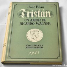 Libros de segunda mano: TRISTÁN, UN AMOR DE RICARDO WAGNER, PALAU JOSÉ. Lote 143393794