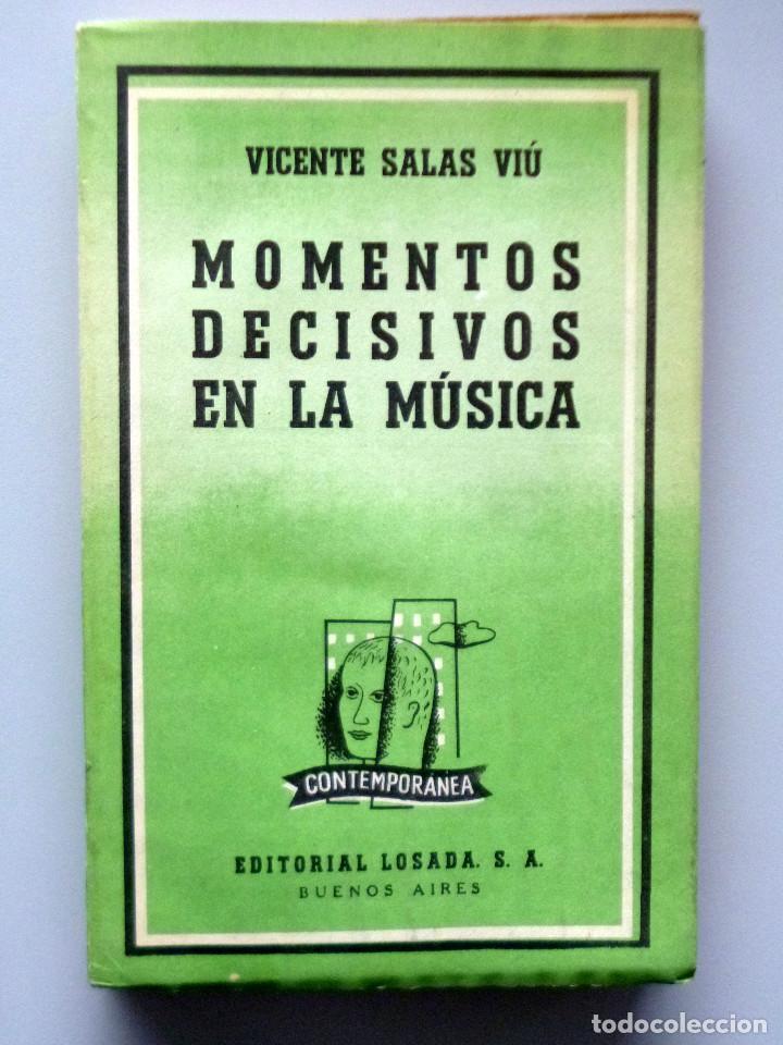 VICENTE SALAS VIÚ // MOMENTOS DECISIVOS DE LA MÚSICA // LOSADA // 1957 (Libros de Segunda Mano - Bellas artes, ocio y coleccionismo - Música)