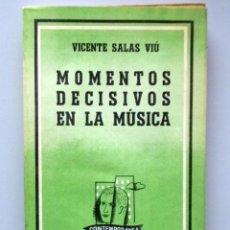 Libros de segunda mano: VICENTE SALAS VIÚ // MOMENTOS DECISIVOS DE LA MÚSICA // LOSADA // 1957. Lote 143912362