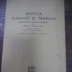 Libros de segunda mano: MUSICA DURANTE EL TRABAJO. RAMON AGUADO JOU. 1957.. Lote 143991690