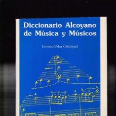 Libros de segunda mano: ALCOY - DICCIONARIO ALCOYANO DE MÚSICA Y MÚSICOS - ERNESTO VALOR - LLORENS ALCOY 1988. Lote 146256222