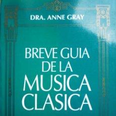 Libros de segunda mano: BREVE GUIA DE LA MUSICA CLASICA - DRA. ANNE GRAY. Lote 146368542
