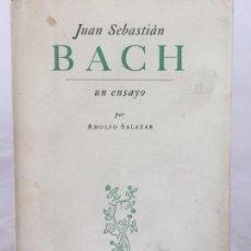 Libros de segunda mano: JUAN SEBASTIÁN BACH. UN ENSAYO - SALAZAR, ADOLFO 1951 PRIMERA EDICIÓN MÉXICO. Lote 229963240