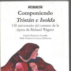 Libros de segunda mano: COMPONIENDO TRISTAN E ISOLDA. Lote 147644634