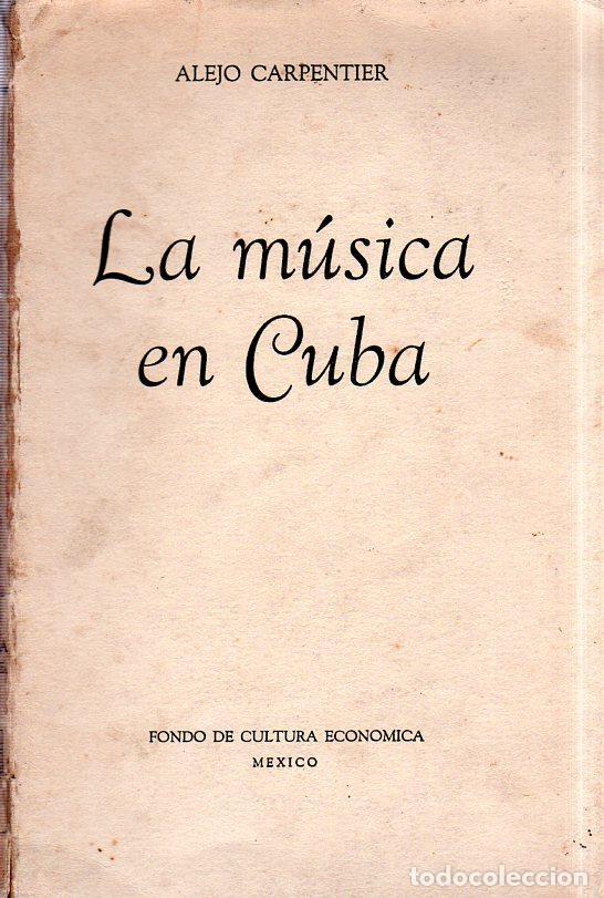 LA MÚSICA EN CUBA. ALEJO CARPENTIER. CON DEDICATORIA Y FIRMA DEL AUTOR. FONDO DE CULTURA. 1960. (Libros de Segunda Mano - Bellas artes, ocio y coleccionismo - Música)