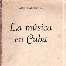 Libros de segunda mano: LA MÚSICA EN CUBA. ALEJO CARPENTIER. CON DEDICATORIA Y FIRMA DEL AUTOR. FONDO DE CULTURA. 1960.. Lote 147829226