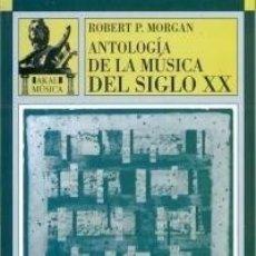 Libros de segunda mano: ANTOLOGIA DE LA MÚSICA DEL SIGLO XX. ROBERT P. MORGAN. AKAL MÚSICA 1992.. Lote 150581722
