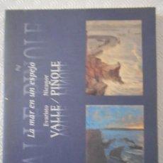 Libros de segunda mano: LA MAR EN UN ESPEJO. EVARISTO VALLE / NICANOR PIÑOLE. EXPOSICION EN GIJON Y OVIEDO EN EL AÑO 1998. R. Lote 151946490