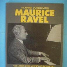 Libros de segunda mano: MAURICE RAVEL - VLADIMIR JANKELEVITCH - EDICIONS 62, 1992, 1ª EDICIO (EN CATALA, MOLT BON ESTAT) . Lote 153111702