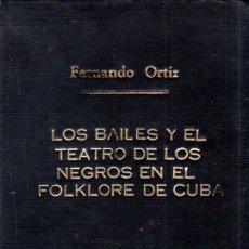 Libros de segunda mano: LOS BAILES Y EL TEATRO DE LOS NEGROS EN EL FOLKLORE DE CUBA. FERNANDO ORTIZ. CON DEDICATORIA. 1951.. Lote 154755246
