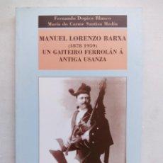 Libros de segunda mano: MANUEL LORENZO BARXA. UN GAITEIRO FERROLÁN Á ANTIGA USANZA. FERNANDO DOPICO. Mª CARME SANTISO. 1997.. Lote 155944570