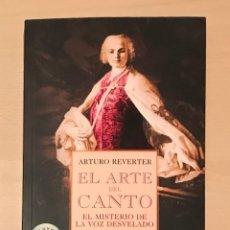 Libros de segunda mano: EL ARTE DEL CANTO. EL MISTERIO DE LA VOZ DESVELADO - ARTURO REVERTER - 0292. Lote 156669470