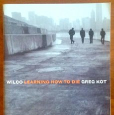 Libros de segunda mano: WILCO - LEARNING HOW TO DIE. Lote 156724570