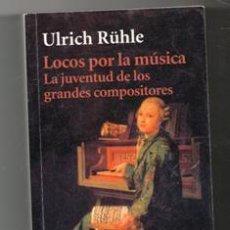 Libros de segunda mano: LOCOS POR LA MÚSICA. LA JUVENTUD DE LOS GRANDES COMPOSITORES. ULRICH RUHLE. Lote 156792084