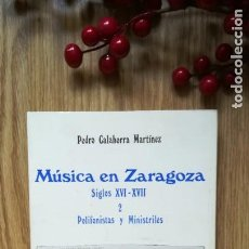 Libros de segunda mano: MÚSICA EN ZARAGOZA SIGLOS XVI Y XVII. POLIFONISTAS Y MINISTRILES.. Lote 159799790