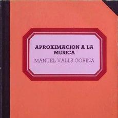 Libros de segunda mano: APROXIMACIÓN A LA MÚSICA - MANUEL VALLS GORINA. Lote 162485898
