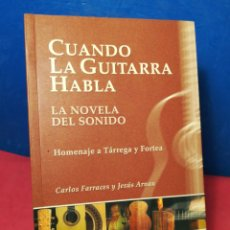 Libros de segunda mano: CUANDO LA GUITARRA HABLA, LA NOVELA DEL SONIDO-HOMENAJE A TÁRREGA Y FORTEA-FERRACES/ARNAU-NA,2003. Lote 162714710