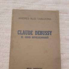 Libri di seconda mano: CLAUDE DEBUSSY, EL GENIO REVOLUCIONARIO. A. RUIZ TARAZONA. REAL MUSICAL. COLECCIÓN MÚSICOS.. Lote 162799169