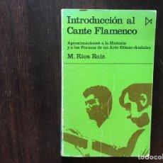 Libros de segunda mano: INTRODUCCIÓN AL CANTE FLAMENCO. M. RÍOS RUIZ. Lote 166822946