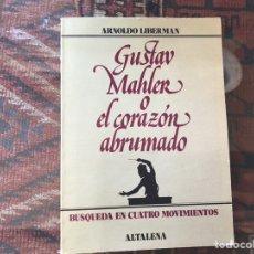 Libros de segunda mano: GUSTAV MAHLER O EL CORAZÓN ABRUMADO. ARNOLDO LIBERMAN. BUEN ESTADO. Lote 168318840