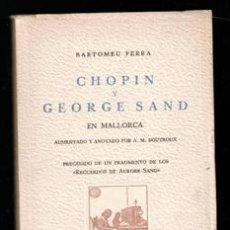 Libros de segunda mano: CHOPIN Y GEORGE SAND EN MALLORCA, BARTOMEU FERRA. Lote 168409150