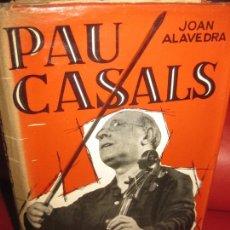 Libros de segunda mano: PAU CASALS. JOAN ALAVEDRA. EDITORIAL AEDOS. 1ª EDICIO 1962. Lote 168681300