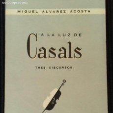 Libros de segunda mano: A LA LUZ DE CASALS. TRES DISCURSOS. MEXICO 1959.. Lote 169357320