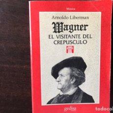 Libros de segunda mano: WAGNER. EL VISITANTE DEL CREPÚSCULO. ARNOLDO LIBERMAN. Lote 169618093