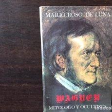 Libros de segunda mano: WAGNER. MITÓLOGO Y OCULTISTA. MARIO ROSO DE LUNA. Lote 169618230
