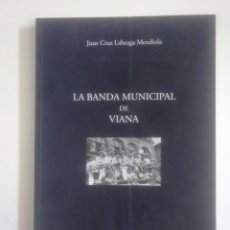 Libros de segunda mano: LA BANDA MUNICIPAL DE VIANA. JUAN CRUZ LABEAGA MENDIOLA. NAVARRA. TDK390. Lote 170162404