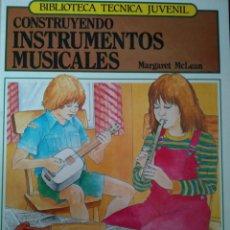 Libros de segunda mano: CONSTRUYENDO INSTRUMENTOS MUSICALES. BIBLIOTECA TÉCNICA JUVENIL. MARGARET MCLEAN. MARCOMBO. AÑO 1984. Lote 170333438