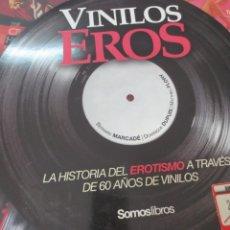 Libros de segunda mano: VINILOS EROS LA HISTORIA DEL EROTISMO A TRAVÉS DE 60 AÑOS DE VINILOS AÑO 2009. Lote 171430505
