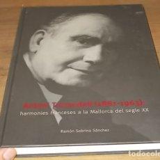Libros de segunda mano: ANTONI TORRANDELL ( 1881 - 1963 ) : HARMONIES FRANCESES A LA MALLORCA DEL SEGLE XX. INCA . 2015.. Lote 171729234