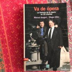Libros de segunda mano: VA DE ÓPERA. LA HISTORIA DE LA ÓPERA EN 25 CHARLAS. MARCEL GORGORI. DIFÍCIL. Lote 171967725
