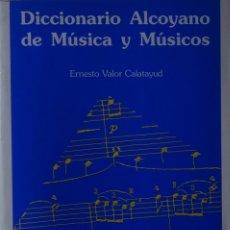 Libros de segunda mano: DICCIONARIO ALCOYANO DE MÚSICA Y MÚSICOS - ERNESTO VALOR CALATAYUD. Lote 172207527