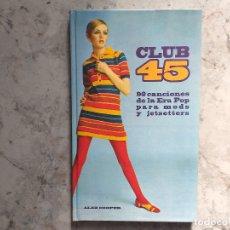 Libros de segunda mano: ALEX COOPER. CLUB 45. 90 CANCIONES DE LA ERA POP PARA MODS Y JETSETTERS.. Lote 172275533