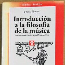 Libros de segunda mano: LEWIS ROWELL, INTRODUCCIÓN A LA FILOSOFÍA DE LA MÚSICA. ANTECEDENTES HISTÓRICOS PROBLEMAS ESTÉTICOS. Lote 172309244