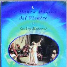 Libros de segunda mano: SHOKRY MOHAMED, LA DANZA MÁGICA DEL VIENTRE, MANDALA EDICIONES, MADRID, 1995. Lote 172310477
