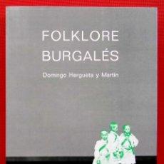 Libros de segunda mano: FOLKLORE BURGALÉS. BURGOS. AÑO: 1989. FACSÍMIL DE 1934. DOMINGO HERGUETA Y MARTÍN.. Lote 192320496