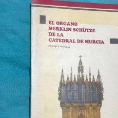 Libros de segunda mano: EL ORGANO MERKLIN SCHÜTZE DE LA CATEDRAL DE MURCIA. Lote 172718417